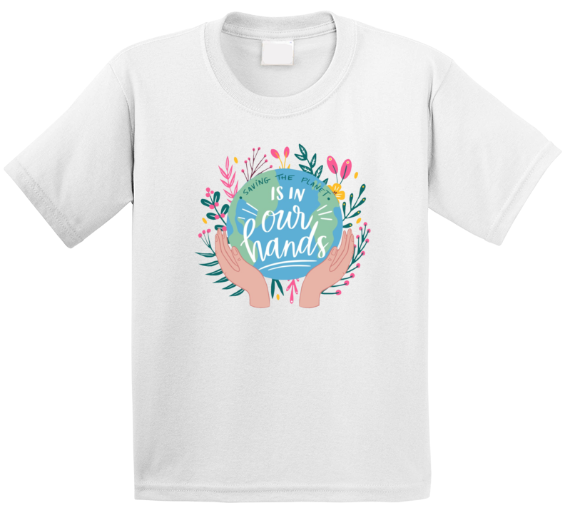 Saving The Planet Is In Our Hands T Shirt