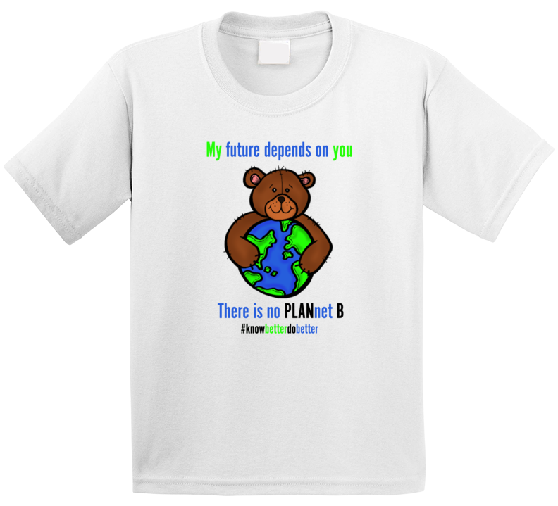 There Is No Planet B #knowbetterdobetter T Shirt