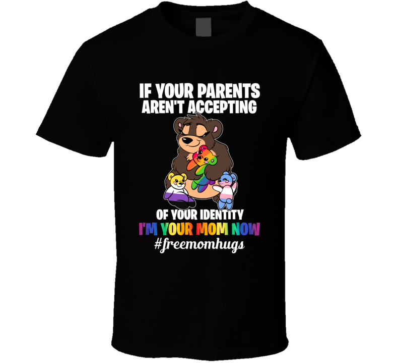 I'm Your Mom Now #freemomhugs T Shirt
