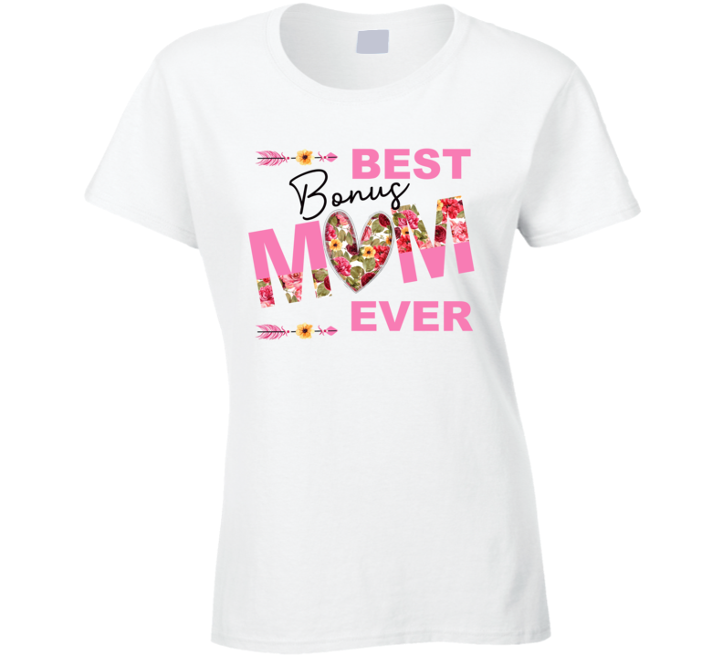 Best Bonus Mom Ever Ladies T Shirt