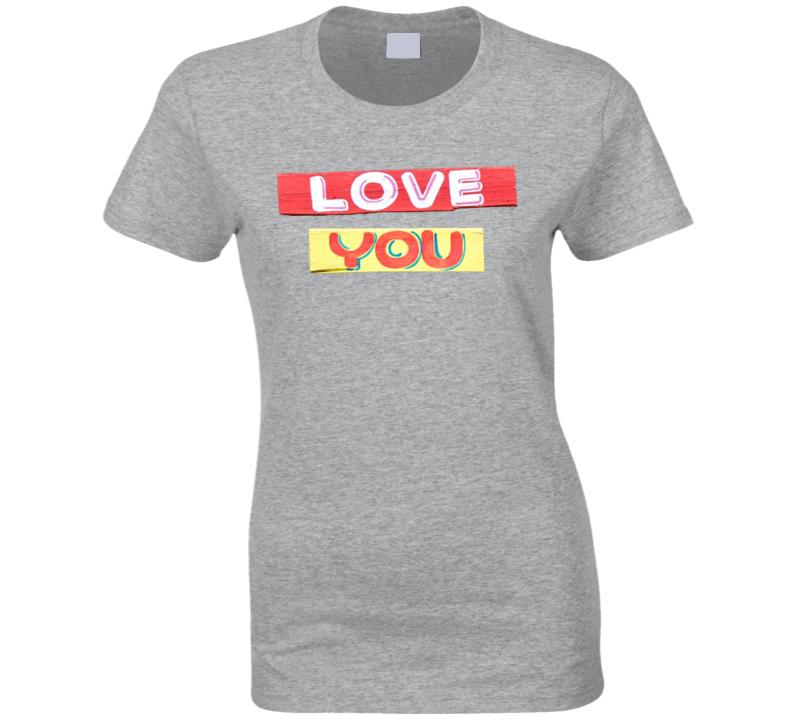 Love You Ladies T Shirt