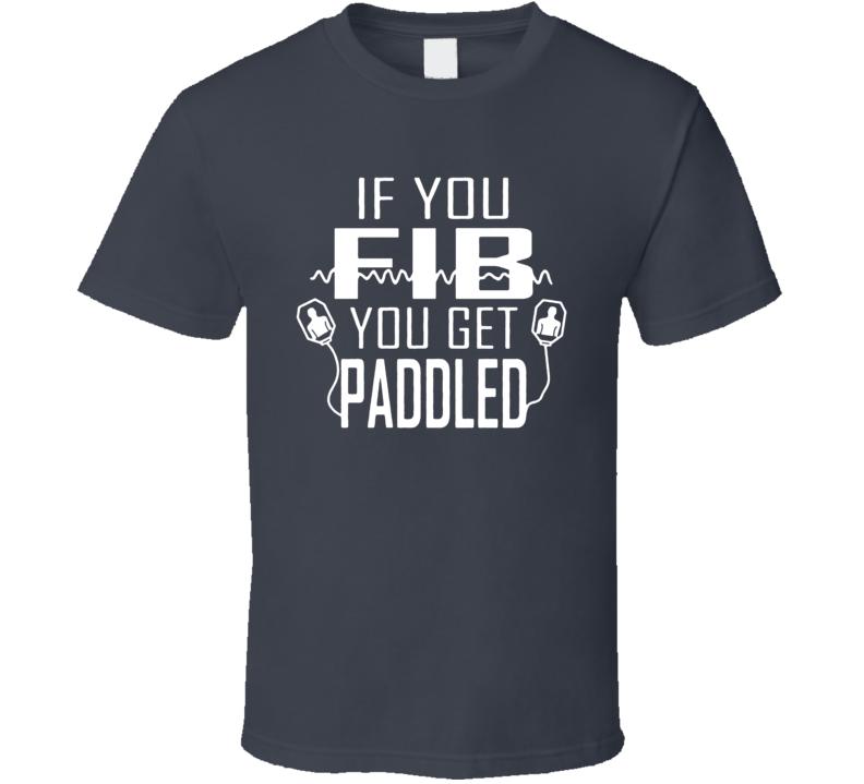 Nurse Life If You Fib You Get Paddled T Shirt