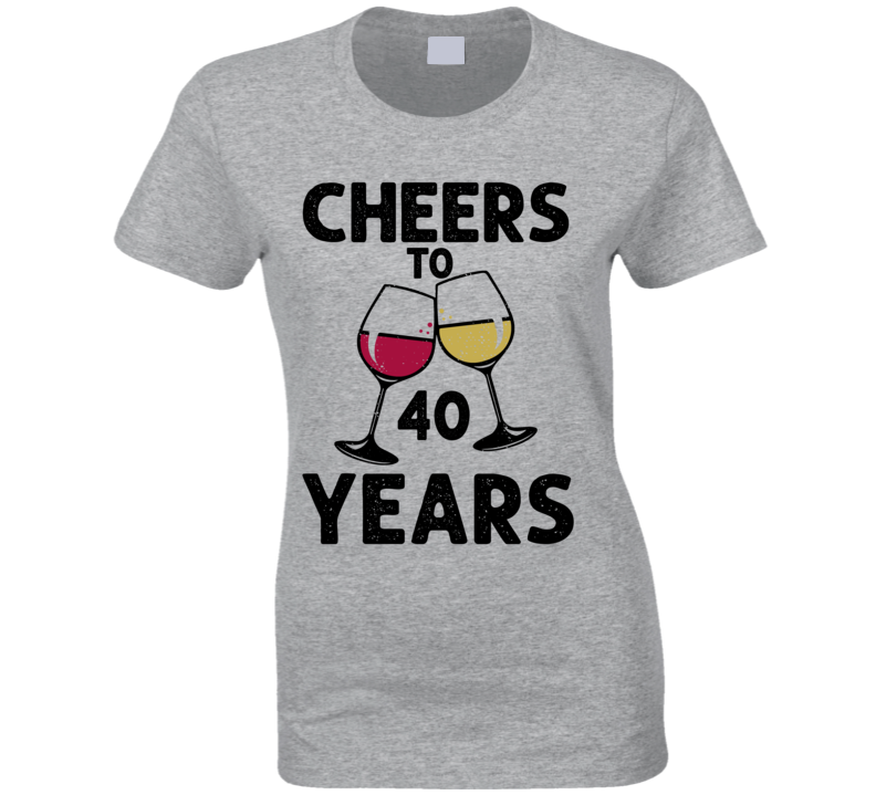 Cheers To 40 Years ( Customizable Age) Ladies T Shirt