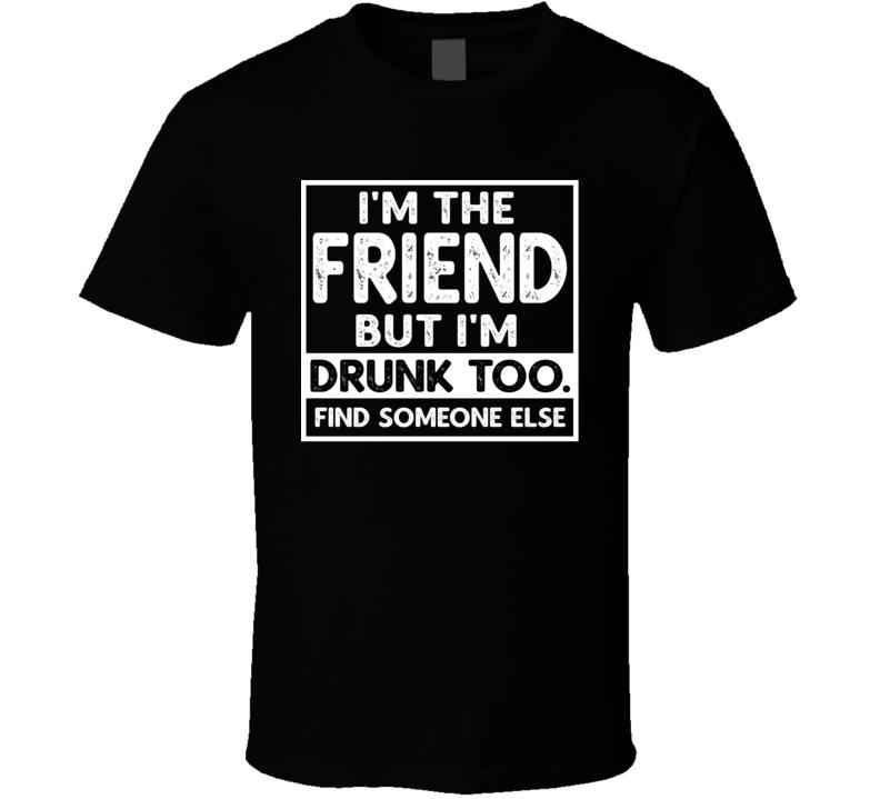If Found Drunk Set - I'm The Friend But I'm Drunk Too T Shirt