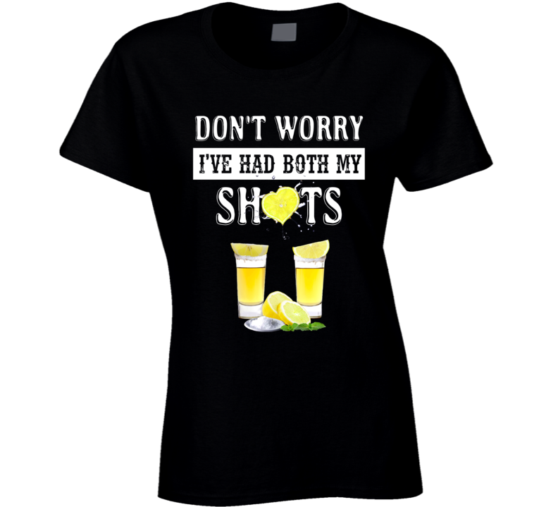 Don't Worry I've Had Both My Shots Ladies T Shirt