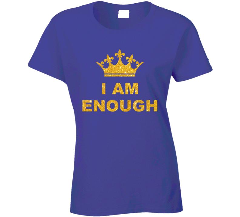 I Am Enough Ladies T Shirt