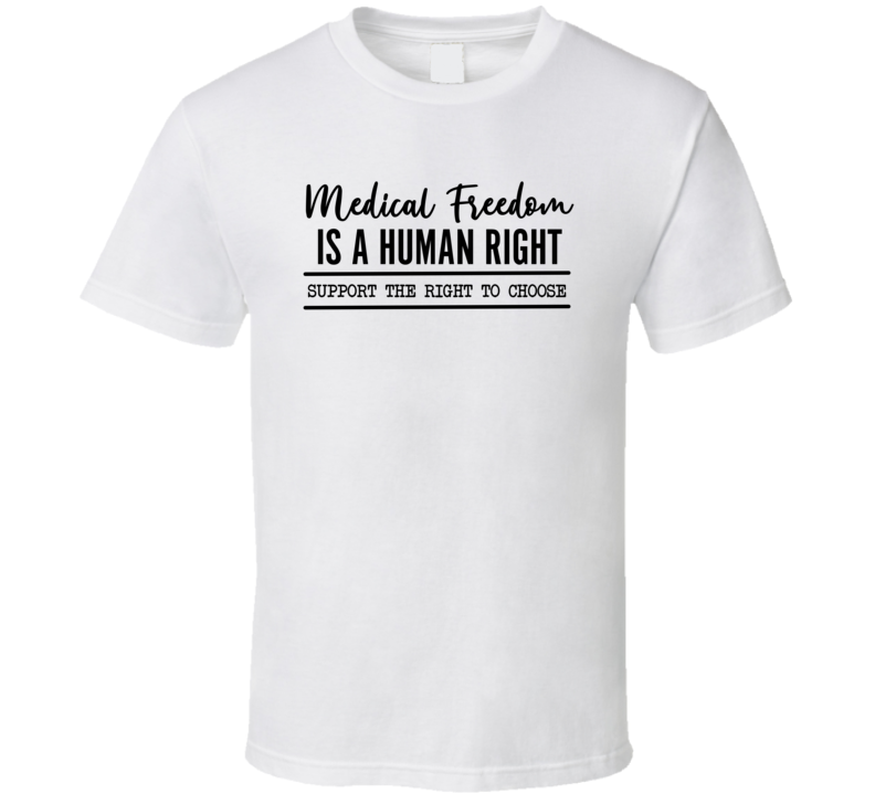 Medical Freedom Is A Human Right Support The Right To Choose T Shirt