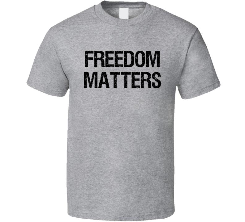 Freedom Matters T Shirt