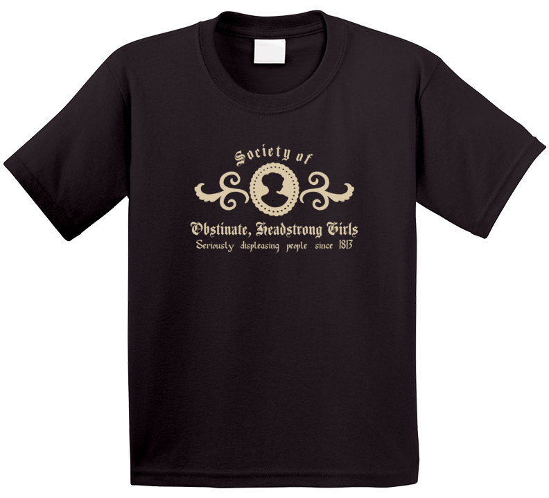 Society Of Obstinate, Headstrong Girls Since 1813 Jane Austin T Shirt