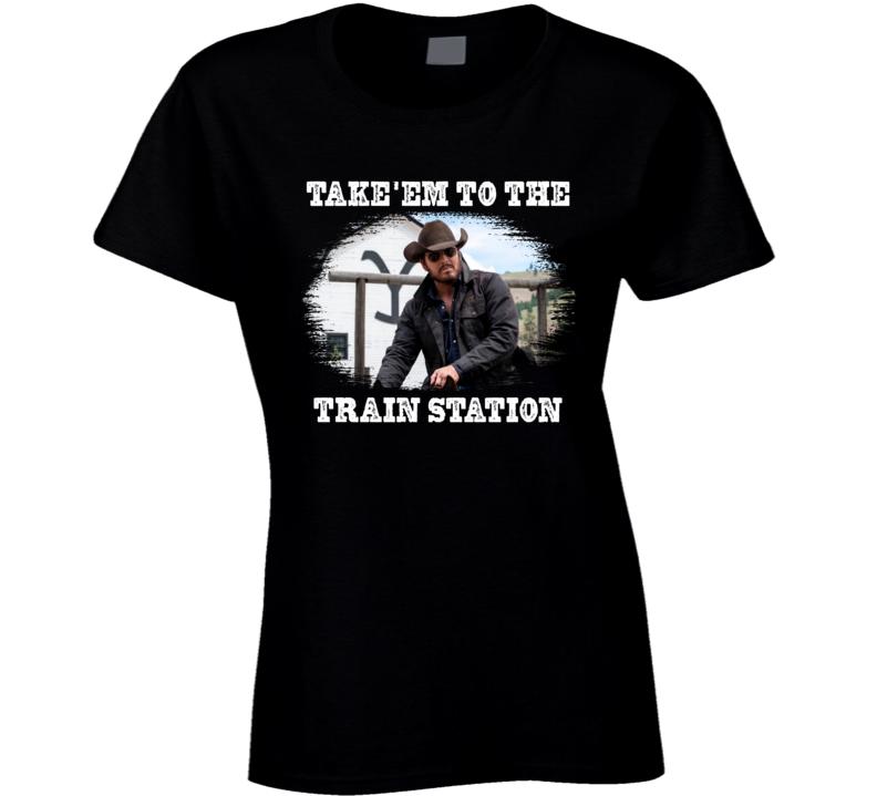 Yellowstone Rip Wheeler Take'em To The Train Station Ladies T Shirt