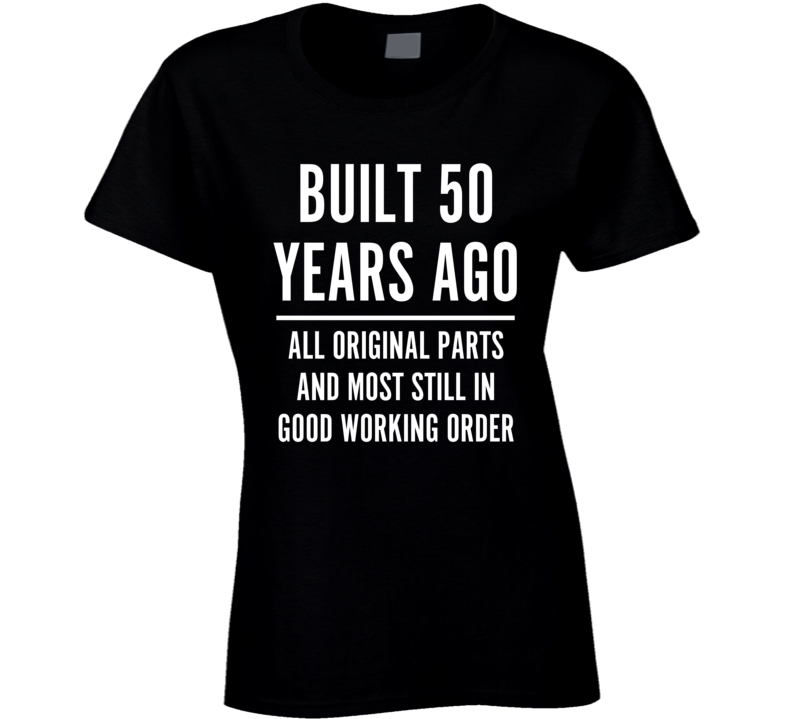 Built 50 Years Ago All Original Parts And Most Still In Good Working Order Ladies T Shirt