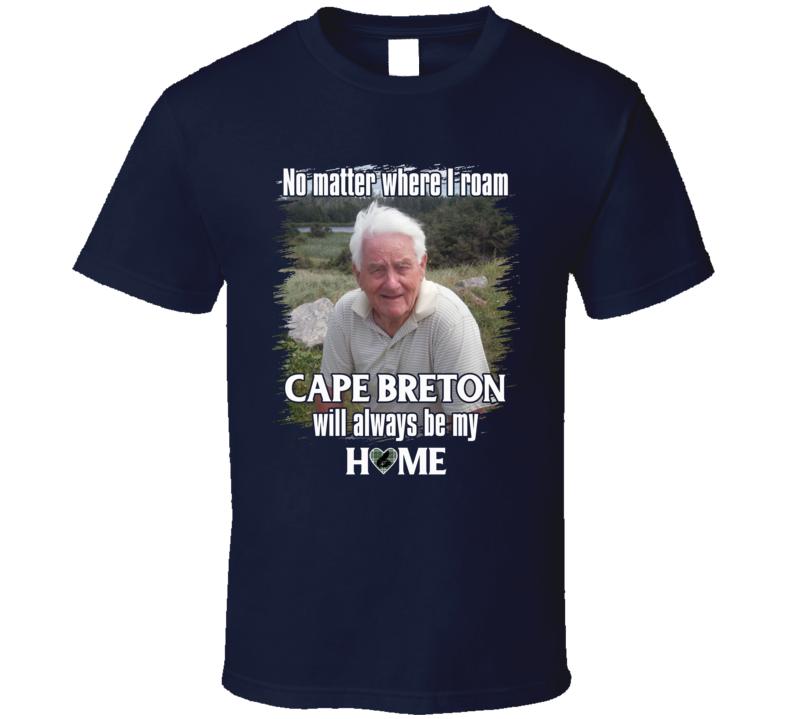 No Matter Where I Roam Cape Breton Will Always Be My Home T Shirt