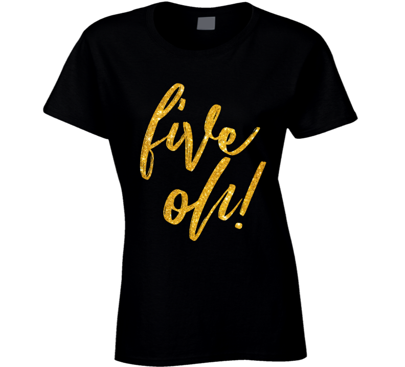 The Big 50 Five Oh Ladies T Shirt