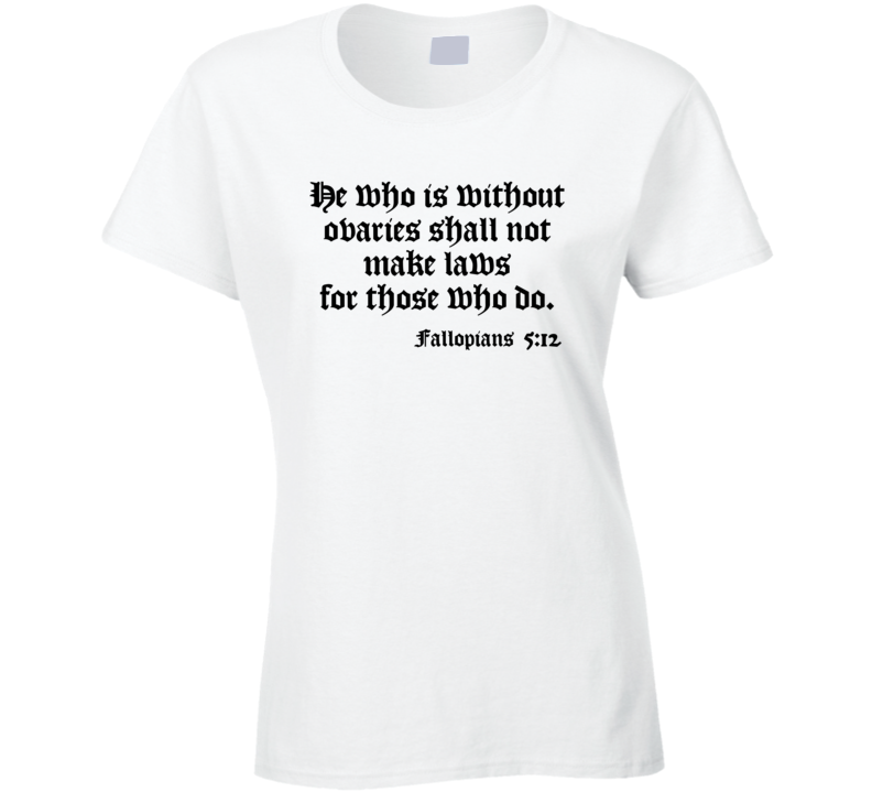 Fallopians Chapter 5 Verse 12  Abortion Laws Ladies T Shirt