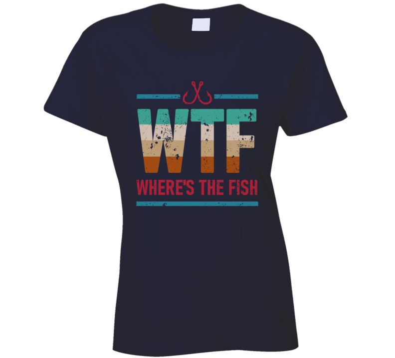 Wtf Where's The Fish Ladies T Shirt