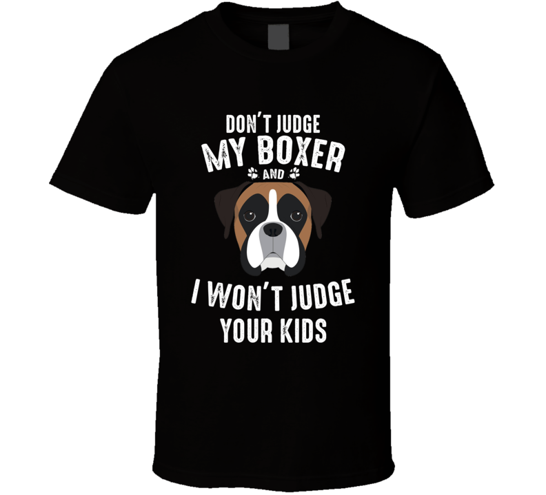 Don't Judge My Boxer And I Won't Judge Your Kids Funny Dog Lover T Shirt