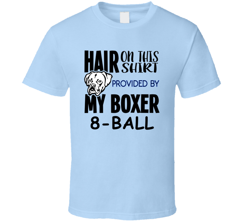 8-Ball Boxer Hair On Shirt Provided By Dog Funny T Shirt