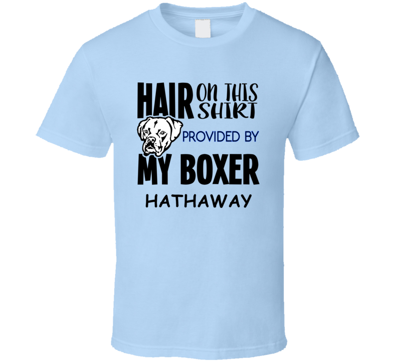 Hathaway Boxer Hair On Shirt Provided By Dog Funny T Shirt