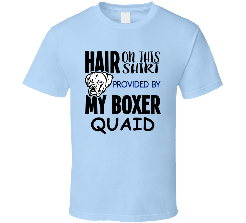 Quaid Boxer Hair On Shirt Provided By Dog Funny T Shirt