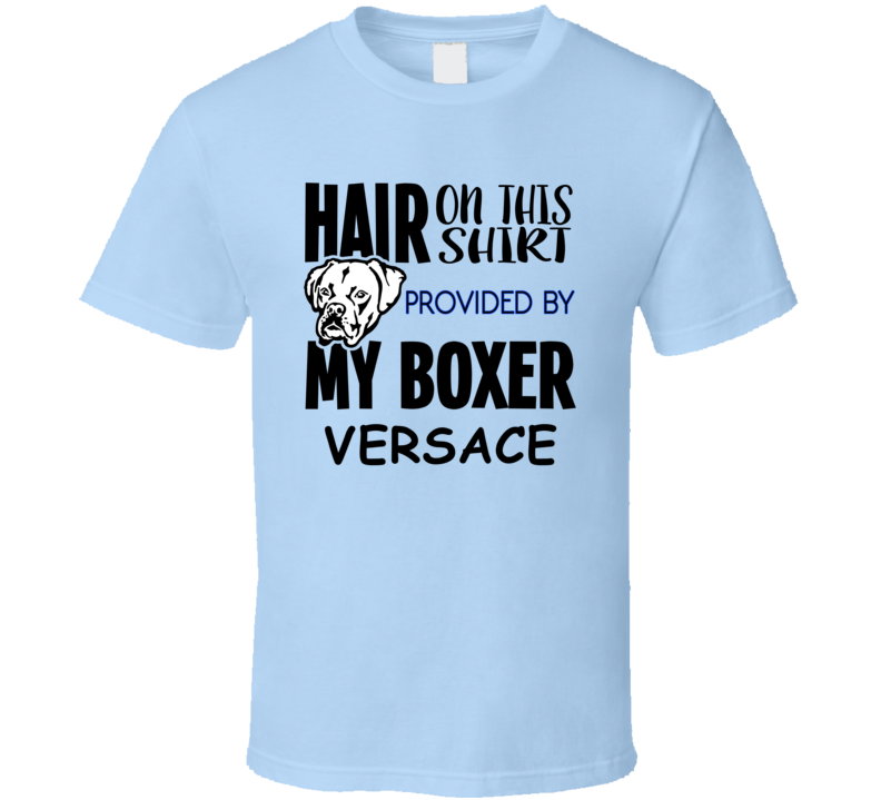Versace Boxer Hair On Shirt Provided By Dog Funny T Shirt