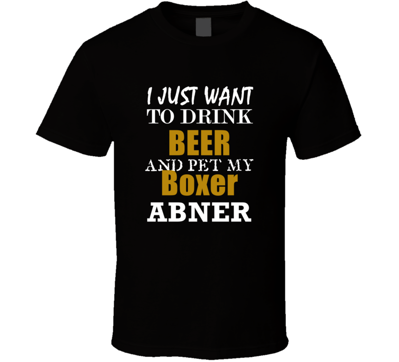 Abner My Boxer Drink Beer and Pet Funny T Shirt