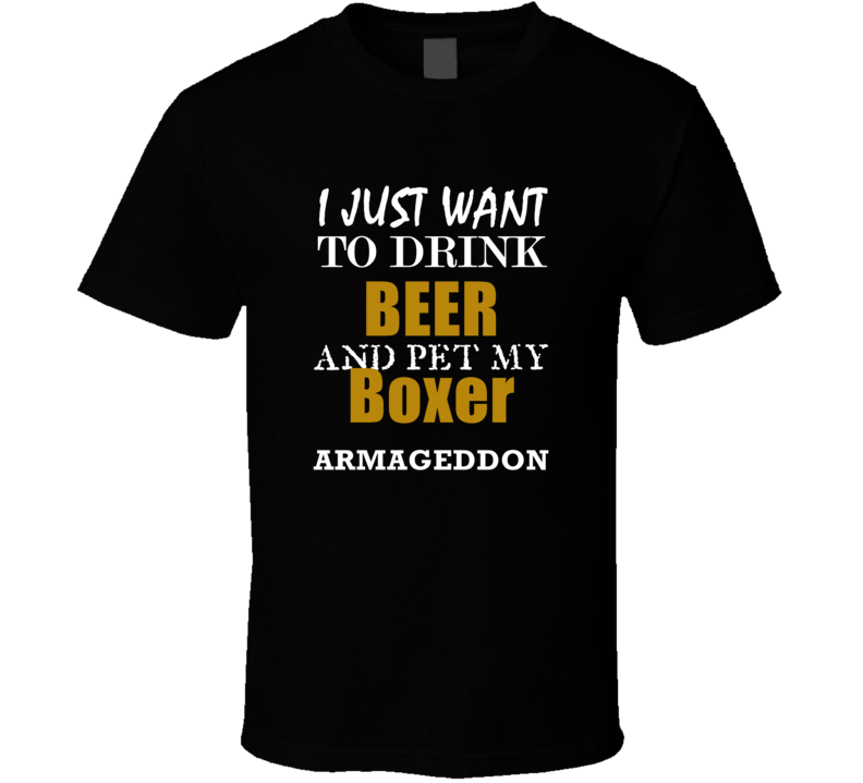 Armageddon My Boxer Drink Beer and Pet Funny T Shirt