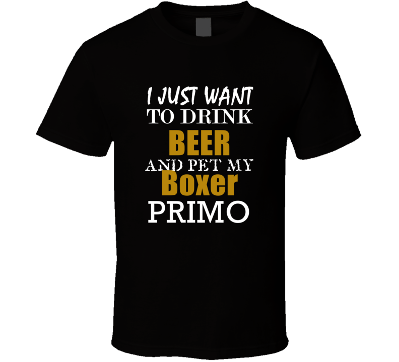 Primo My Boxer Drink Beer and Pet Funny T Shirt