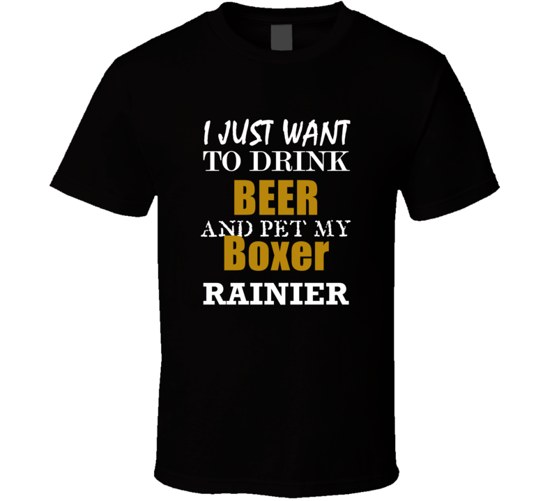 Rainier My Boxer Drink Beer and Pet Funny T Shirt