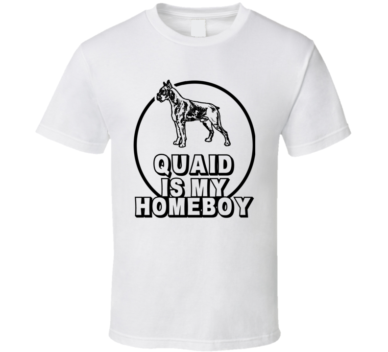 Quaid Boxer Is My Homeboy Dog Lover Pet T Shirt