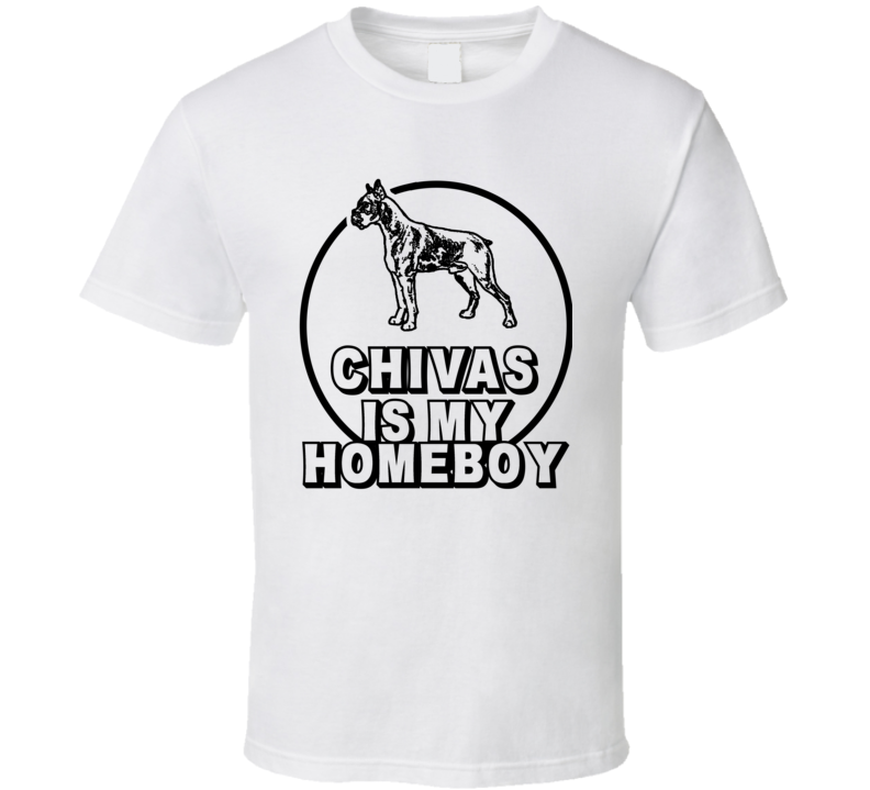 Chivas Boxer Is My Homeboy Dog Lover Pet T Shirt