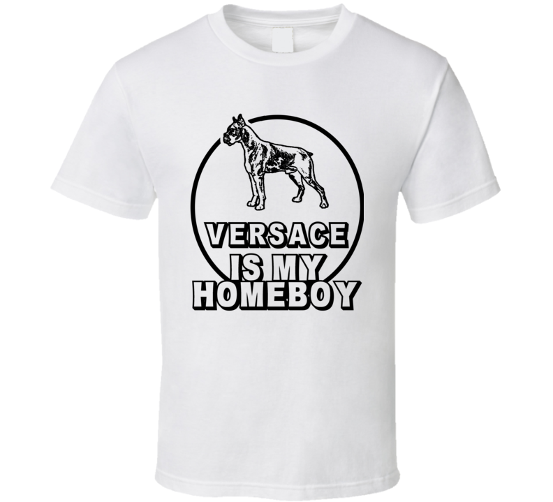 Versace Boxer Is My Homeboy Dog Lover Pet T Shirt