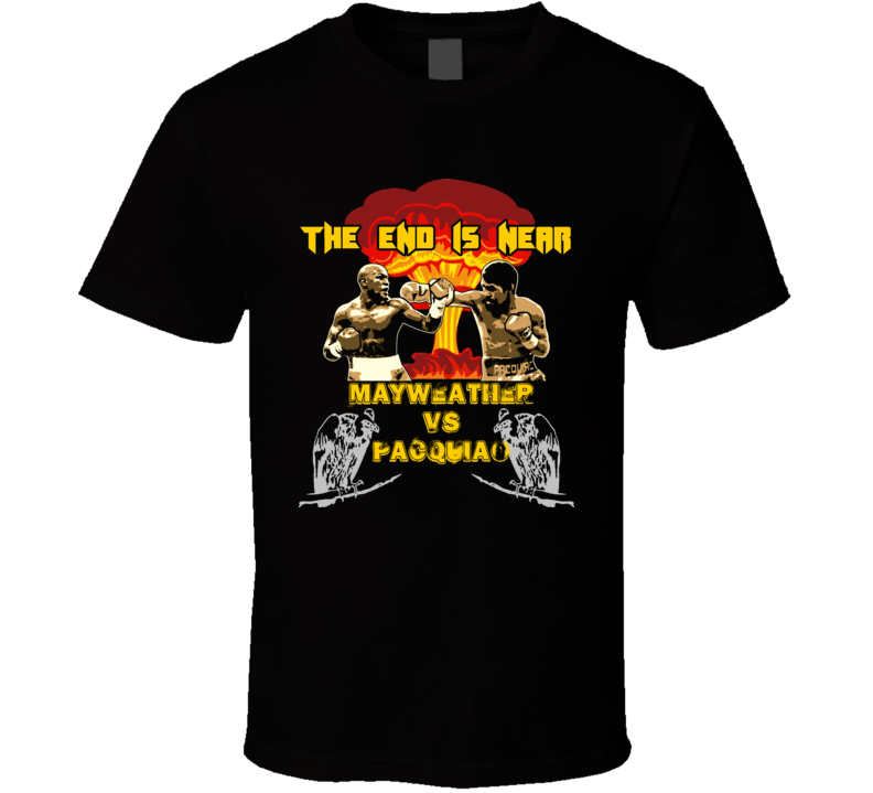 Manny Pacquiao Vs Floyd Mayweather Jr End Is Near Boxing T Shirt