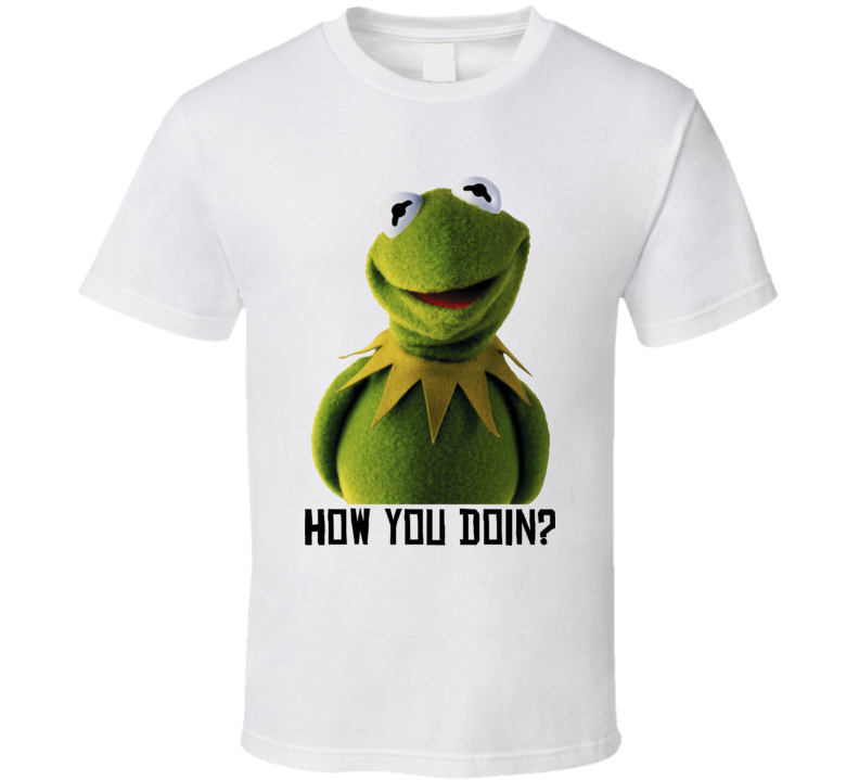 Kermit How you Doin Funny T Shirt