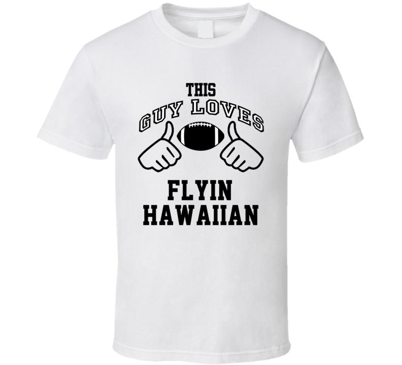 This Guy Loves Flyin' Hawaiian Troy Polamalu Football Player Nickname T Shirt