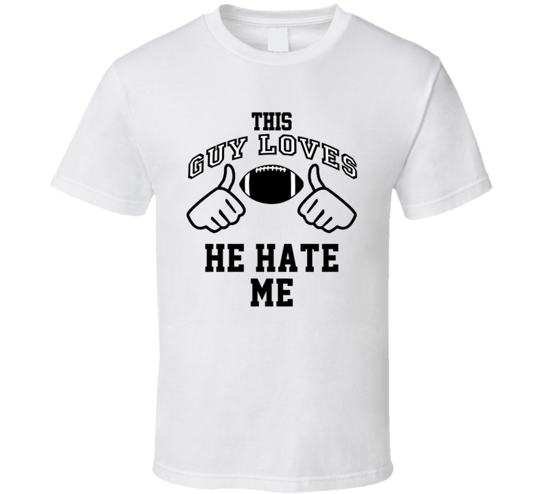 This Guy Loves He Hate Me Rod Smart Football Player Nickname T Shirt