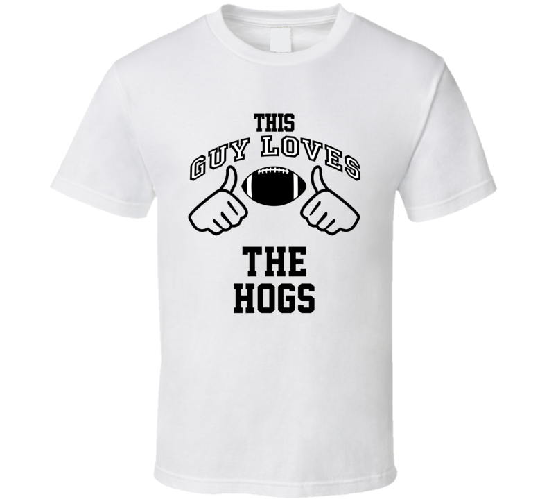 This Guy Loves Hogs Washington Offensive Line Football Player Nickname T Shirt