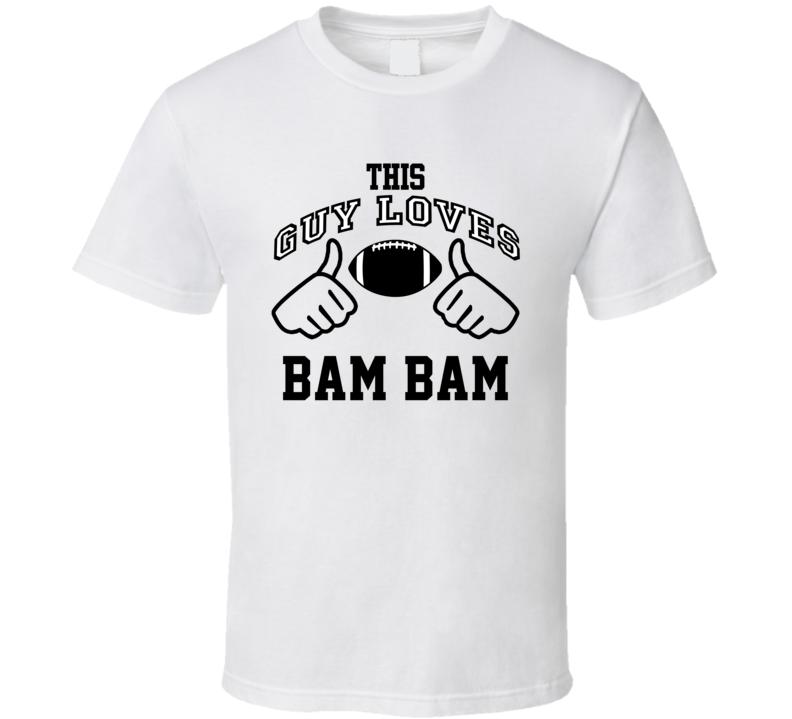 This Guy Loves Bam Bam Kam Chancellor Football Player Nickname T Shirt