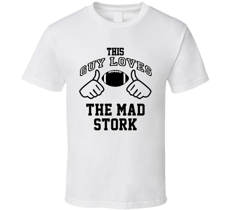This Guy Loves Mad Stork Ted Hendricks Football Player Nickname T Shirt