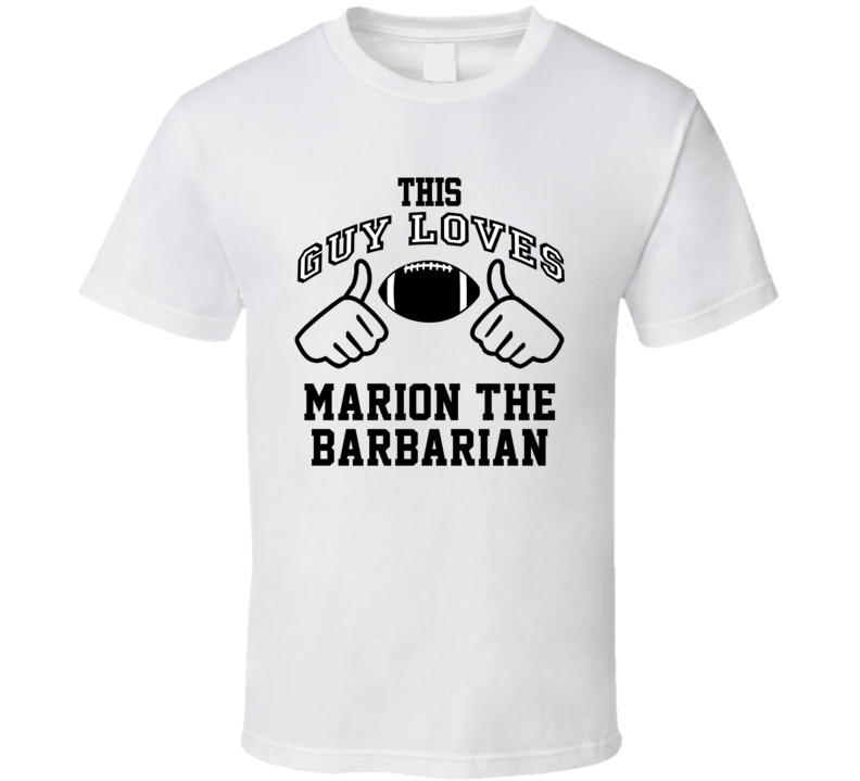 This Guy Loves Marion Barbarian Marion Barber III Football Player Nickname T Shirt