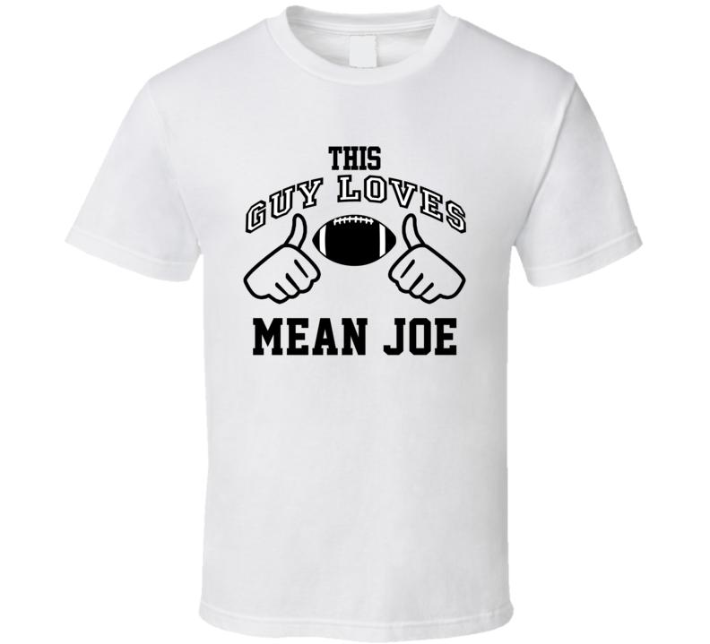 This Guy Loves Mean Joe Joe Greene Football Player Nickname T Shirt