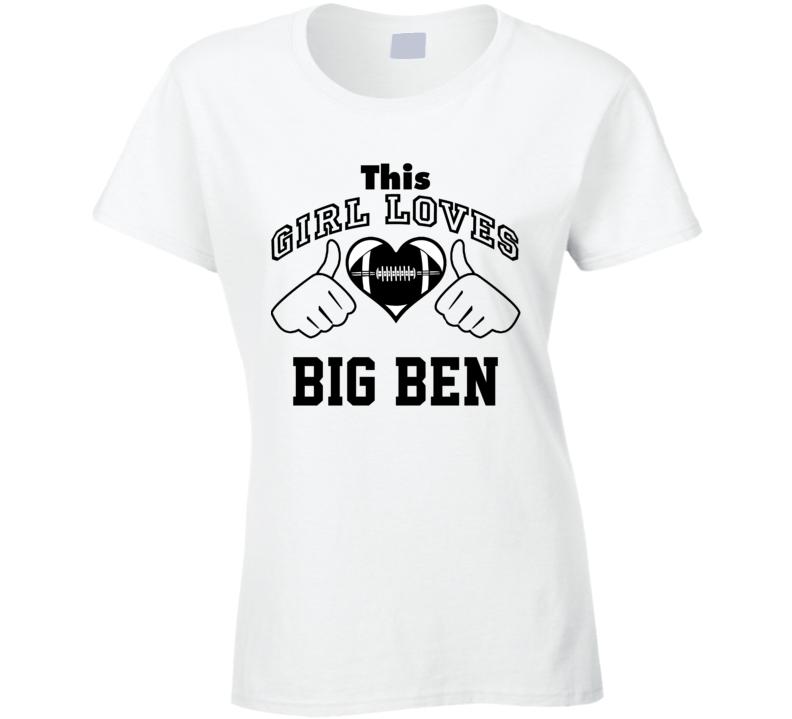 This Girl Loves Big Ben Ben Roethlisberger Football Player Nickname T Shirt