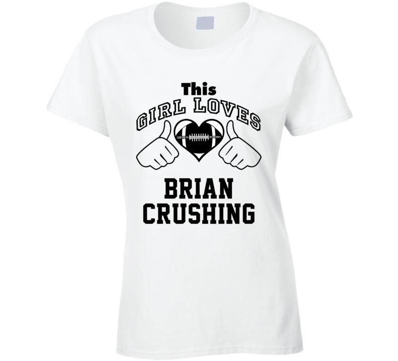 This Girl Loves Brian Crushing Brian Cushing Football Player Nickname T Shirt
