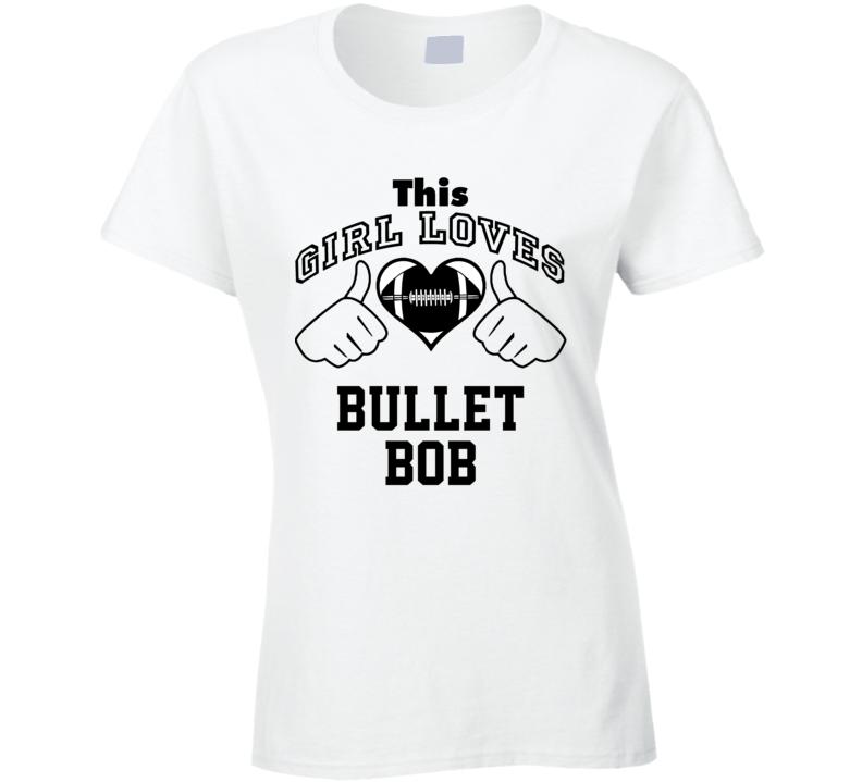 This Girl Loves Bullet Bob Bob Hayes Football Player Nickname T Shirt