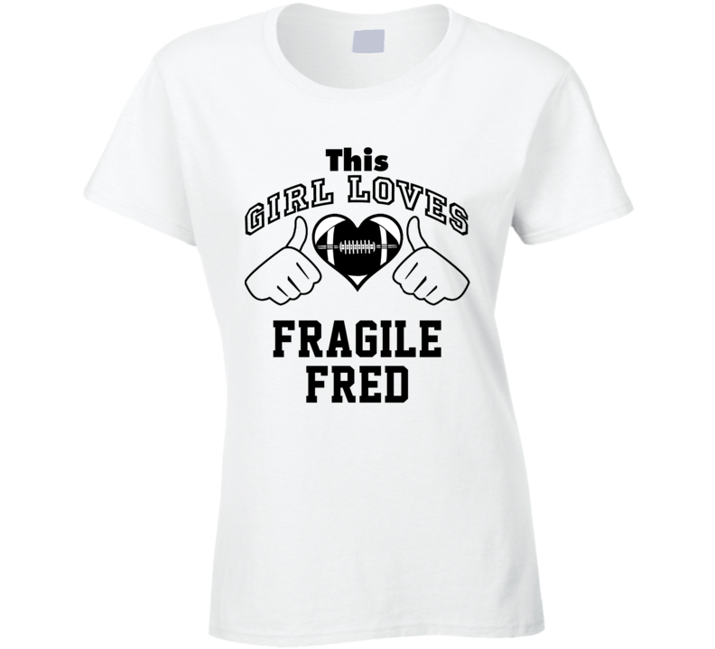 This Girl Loves Fragile Fred Fred Taylor Football Player Nickname T Shirt