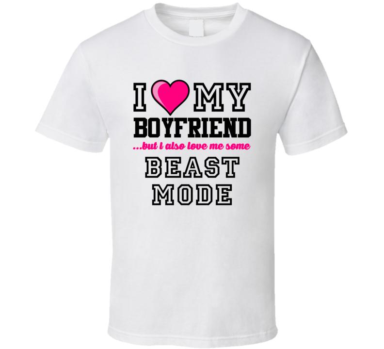 Love My Boyfriend And Beast Mode Marshawn Lynch Football Player Nickname T Shirt