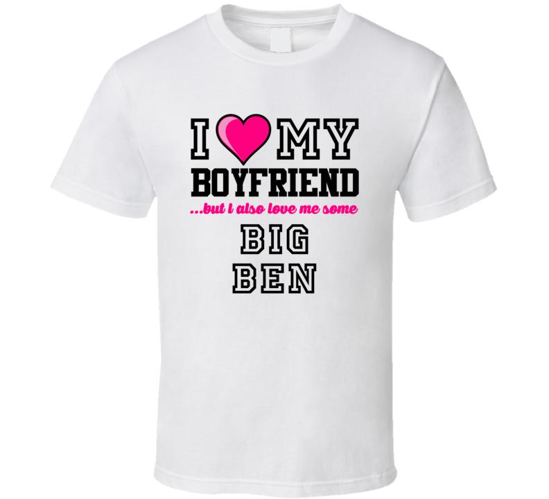 Love My Boyfriend And Big Ben Ben Roethlisberger Football Player Nickname T Shirt