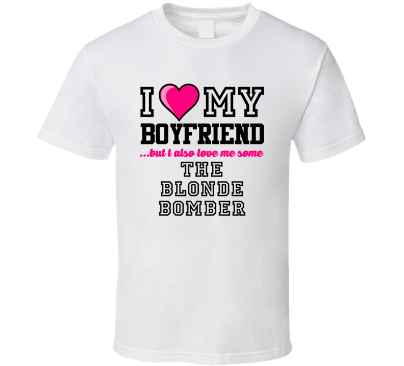 Love My Boyfriend And Blonde Bomber Terry Bradshaw Football Player Nickname T Shirt