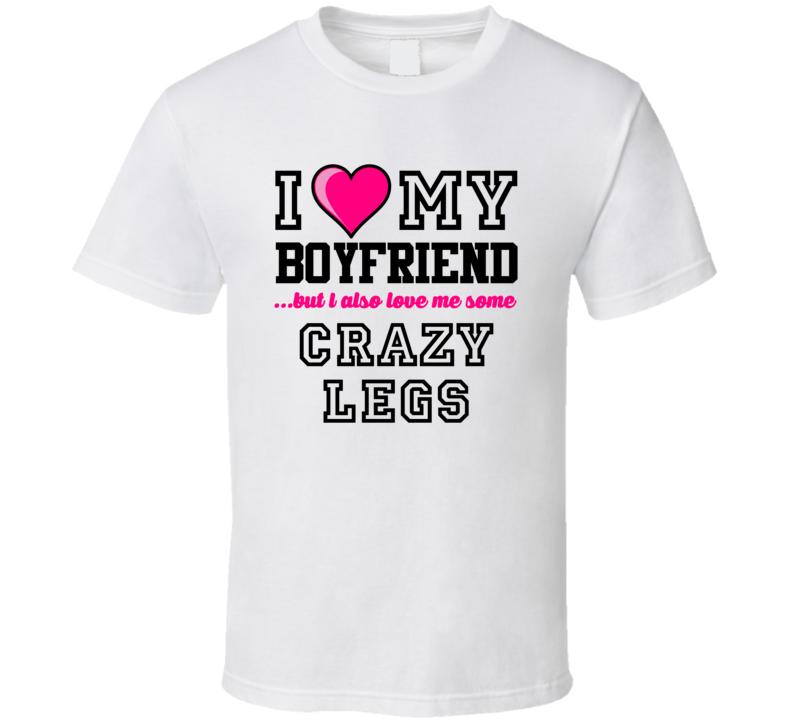 Love My Boyfriend And Crazy Legs Elroy Hirsch Football Player Nickname T Shirt