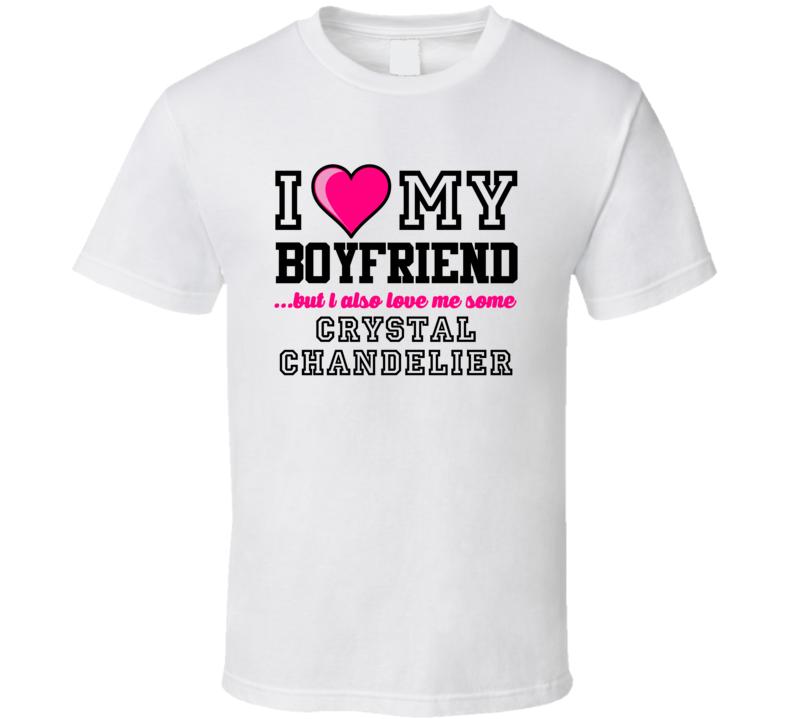 Love My Boyfriend And Crystal Chandelier Chris Chandler Football Player Nickname T Shirt