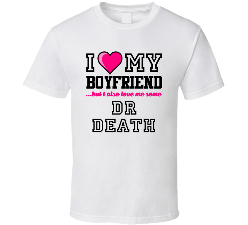 Love My Boyfriend And Dr Death Skip Thomas Football Player Nickname T Shirt